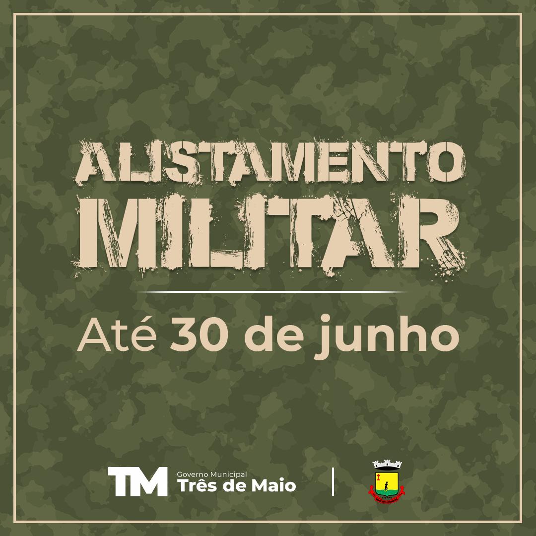 PRAZO PARA O ALISTAMENTO MILITAR SE ENCERRA NO DIA 30 DE JUNHO